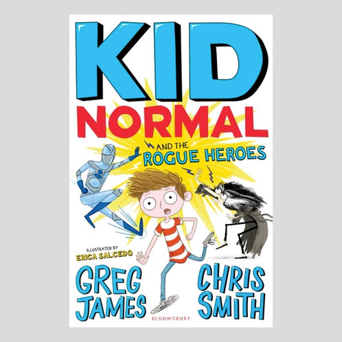 Kid Normal and the Rogue Heroes: Kid Normal 2 - Greg James & Chris Smith