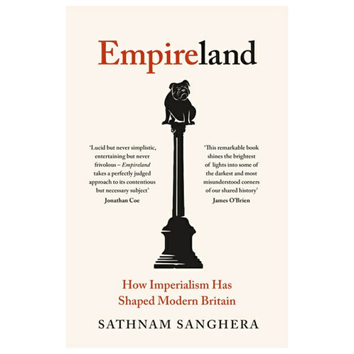 Empireland : How Imperialism Has Shaped Modern Britain - Sathnam Sanghera