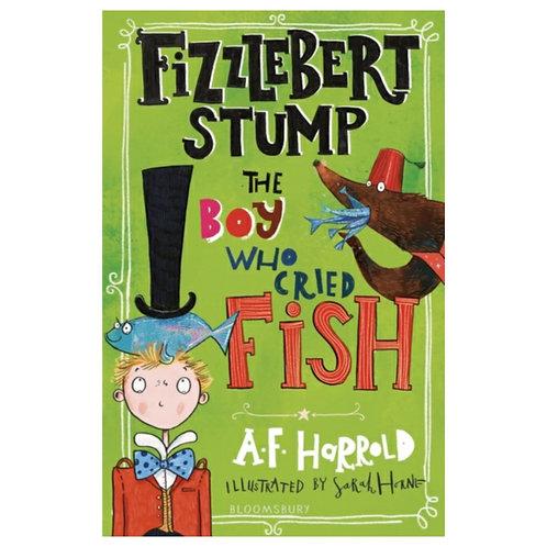 Fizzlebert Stump: The Boy Who Cried Fish -A.F. Harrold & Sarah Horne