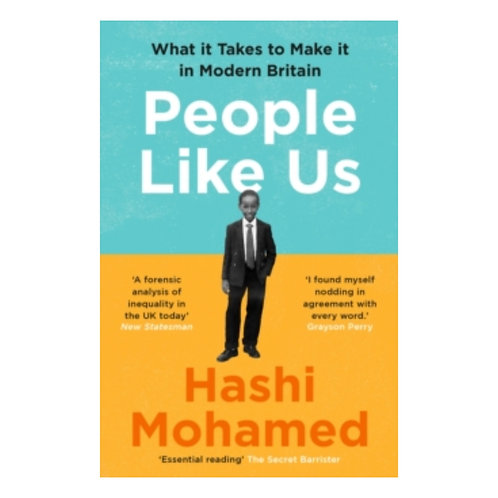People Like Us : What it Takes to Make it in Modern Britain - Hashi Mohamed