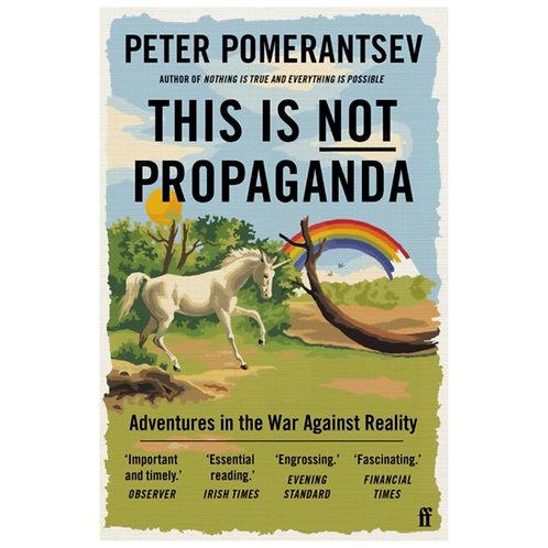 This Is Not Propaganda - Peter Pomerantsev