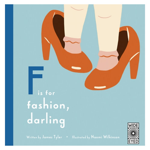 F is for Fashion, Darling - James Tyler & Naomi Wilkinson