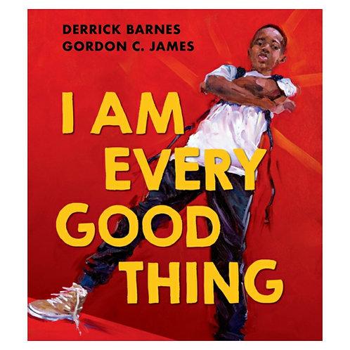 I Am Every Good Thing -Derrick Barnes