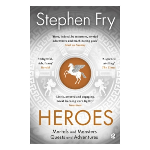 Heroes : The myths of the Ancient Greek heroes retold - Stephen Fry