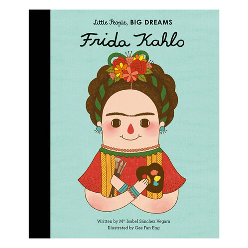 Little People, Big Dreams: Frida Kahlo - Maria Isabel Sanchez Vegara