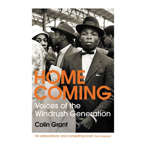 Homecoming : Voices of the Windrush Generation - Colin Grant