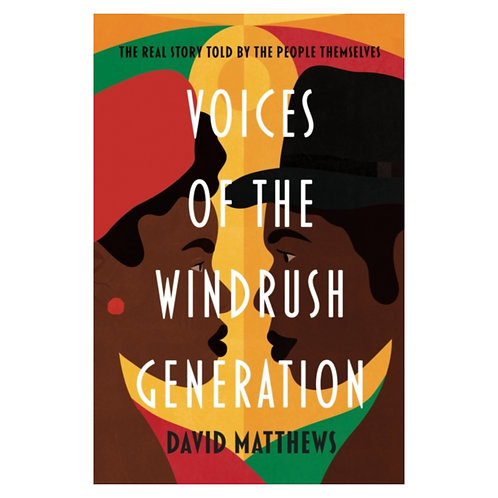 Voices of the Windrush Generation : The real story told by the people themselves