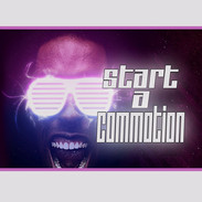 START A COMMOTION