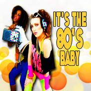 It's The 80's Baby