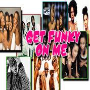 Get Funky On Me