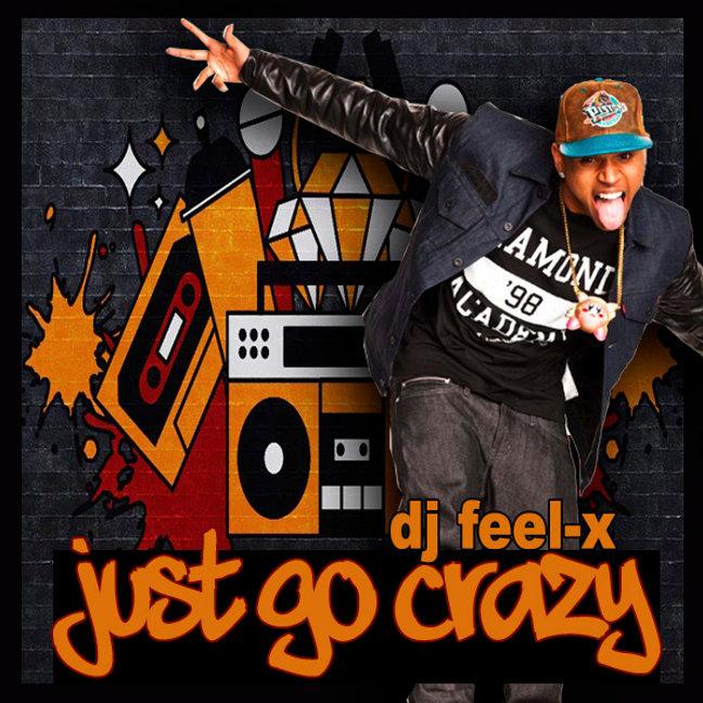 Dj Feel-X - Just Go Crazy .jpg