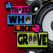 4 Those Who Like 2 Groove