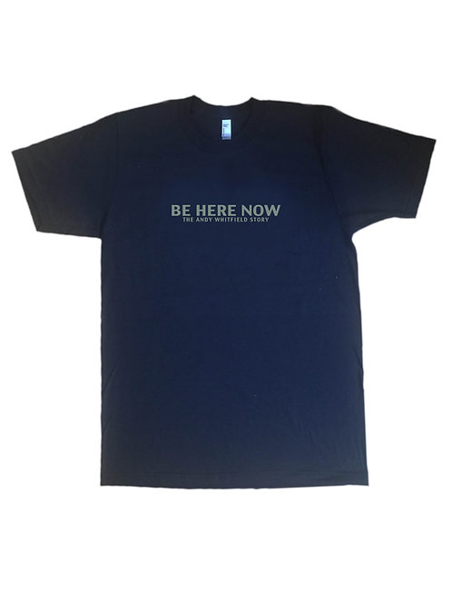 """Be Here Now"" Men's & Women's T-Shirts (limited quantities available)"