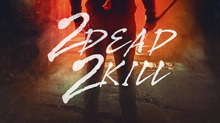 2 Dead 2 Kill