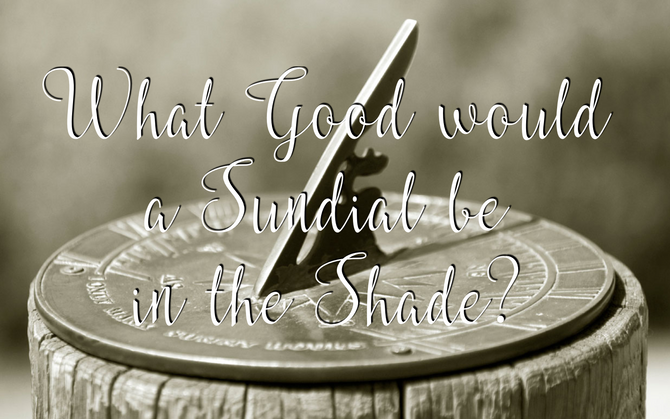 What Good Would a Sundial be in the Shade?