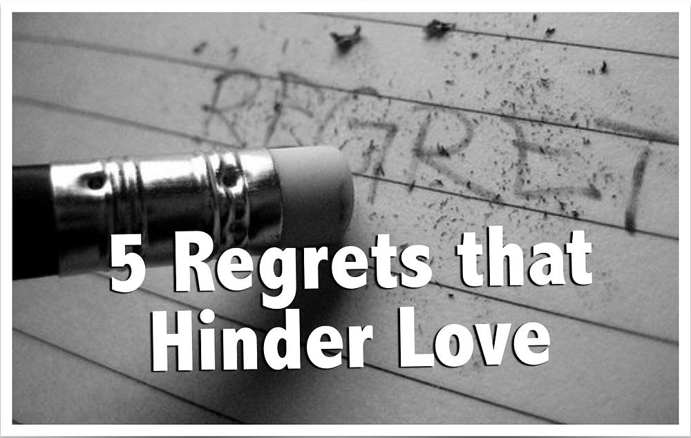 5 Regrets that hinder love
