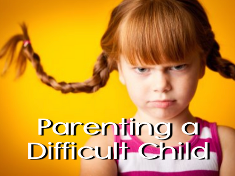 Parenting a Difficult Child