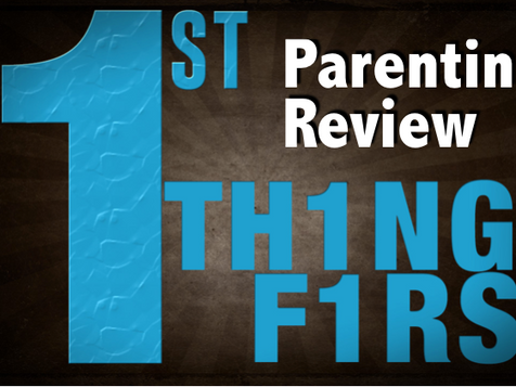 FIRST Things F.I.R.S.T. Parenting Review™