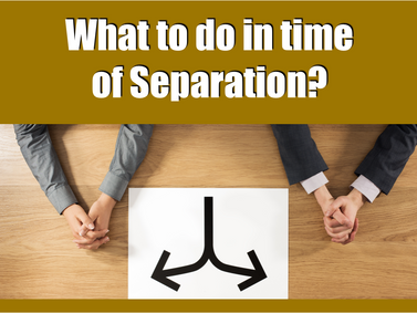 Getting Separated? What should you do?