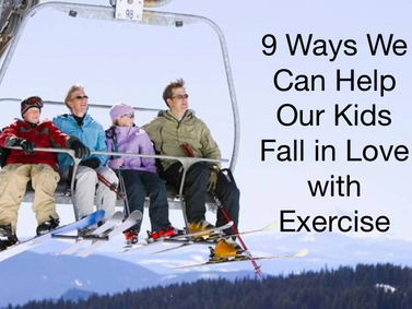 9 Ways We Can Help Our Kids Fall in Love with Exercise
