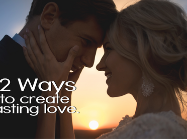 12 Ways to Create Lasting Love
