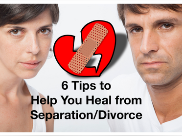 6 Tips to Heal from Separation/Divorce
