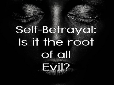 Self-betrayal: Is it the root of all evil?