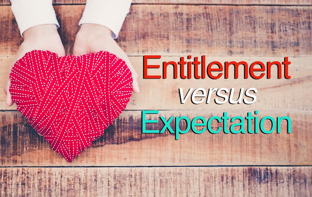 Entitlement versus Expectation