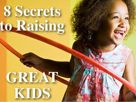8 Secrets to Raising Great Kids