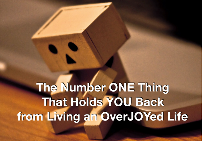 The Number ONE Thing That Holds You Back from Living an OverJOYed Life