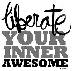 Liberate your inner awesome.jpg