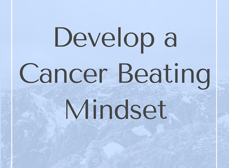 How To Develop A Cancer Beating Mindset.