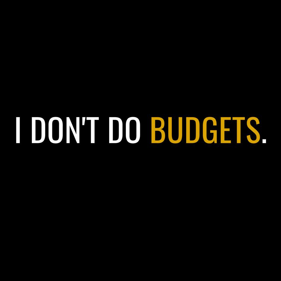 I Don't Do Budgets.