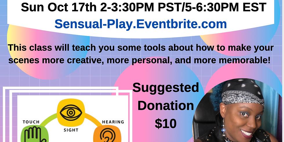 """~Virtual Class~ """"Sensual Play: Involving the 5 Senses In Your Scene"""" Sun 10/17 2-3:30PM PST"""