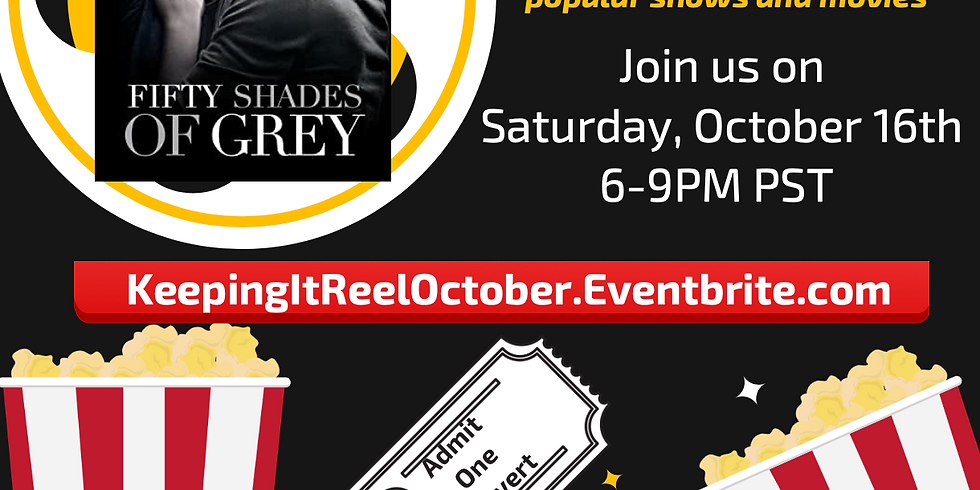 """~Virtual~ Keeping It Reel """"Fifty Shades of Grey"""" Sat 10/16th 6-9PM PST"""