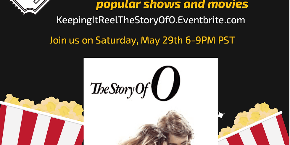 """Sat May 29th ~Virtual~ """"Keeping It Reel: The Story Of O"""" 6-9PM PST FREE"""