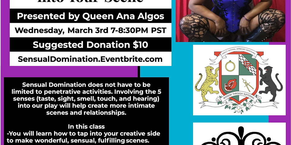 """~Virtual~"""" Sensual Domination: Involving the 5 Senses Into Your Scenes"""" By Queen Ana Algos Wed March 3rd 7-8:30PM PST Su"""