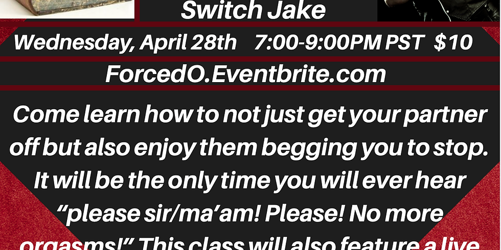 """~Virtual~ """"Forced Orgasms"""" By Switch Jake Wed April 28th 7-9PM"""