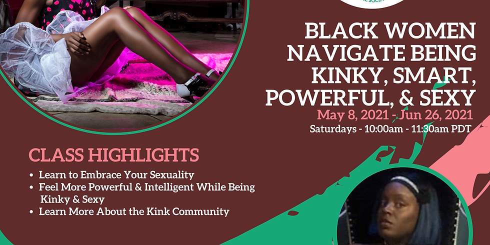 ~Virtual~ Black Women Navigate Being Kinky, Smart, Powerful, and Sexy: 7-class series By Queen Ana Algos May 8-June 26