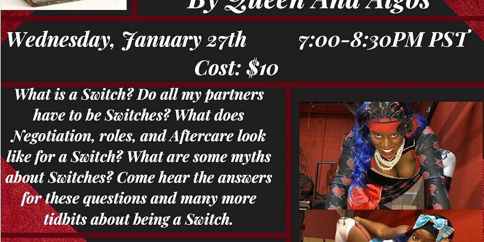 """Wed Jan 27th """"Switch It Up: Learn about the Switch-Minded"""" By Queen Ana Algos 7-8:30PM PST $10"""