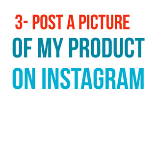 3- POST A PICTURE OF MY PRODUCT ON INSTAGRAM