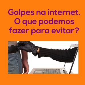 Golpes na internet, como evitar?