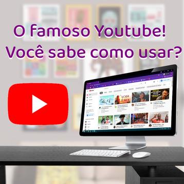 Você sabe usar o Youtube?