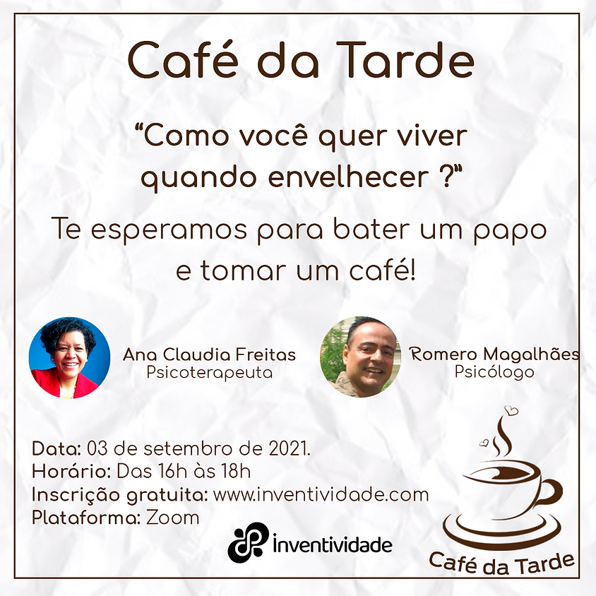 Café da Tarde: Como você quer viver quando envelhecer ?