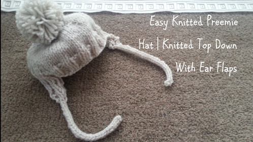 Easy Knitted Preemie Hat | Knitted Top Down With Ear Flaps