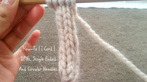 How-To | I Cord | DPNS, Single Ended And Circular Needles