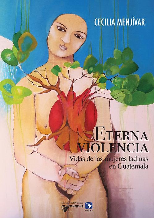 Eterna violencia, vidas de las mujeres ladinas en Guatemala
