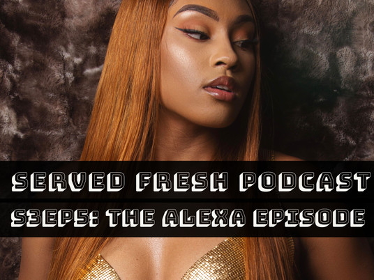 Served Fresh Podcast S3EP5: The Alexa Episode