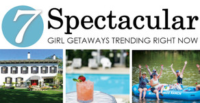 7 SPECTACULAR | Girl Getaways Trending Right Now