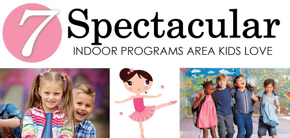 7 Spectacular Indoor Programs Area Kids Love, Glancer Magazine